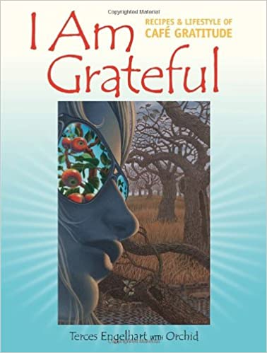 ^PDF^ I Am Grateful: Recipes And Lifestyle Of Cafe Gratitude. Bellota Rochin highest Martin Estado Modos Contact