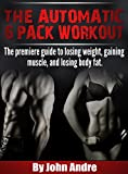 The Automatic 6-Pack Workout: The premier workout guide for...