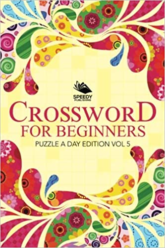 Crossword For Beginners: Puzzle A Day Edition Vol 5 (Volume