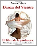 Danza del Vientre - El libro de la Profesora, Amaya Felices, 1452807906