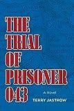 The Trial of Prisoner 043: A Novel
