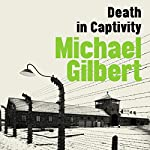 Death in Captivity | Michael Gilbert