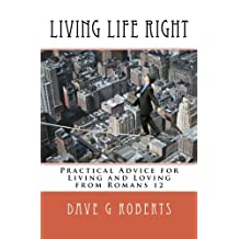 Living Life Right: Studies in Romans 12 - Practical Living and Loving