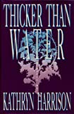 Thicker Than Water, Kathryn Harrison, 0394588894
