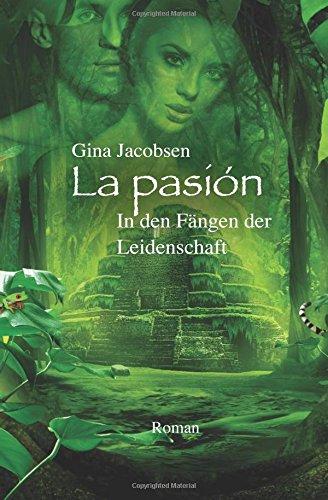 La Pasion - Die Leidenschaft: Liebe. Abenteuer. Lebensweisheit.