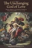 img - for The Unchanging God of Love: Thomas Aquinas and Contemporary Theology on Divine Immutability, Second Edition book / textbook / text book