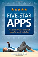 Five-Star Apps: The best iPhone and iPad apps for work and play Front Cover