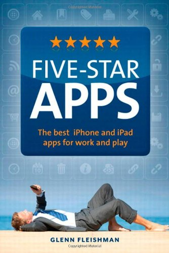 Five-Star Apps: The best iPhone and iPad apps for work and play by Glenn Fleishman, Publisher : Peachpit Press