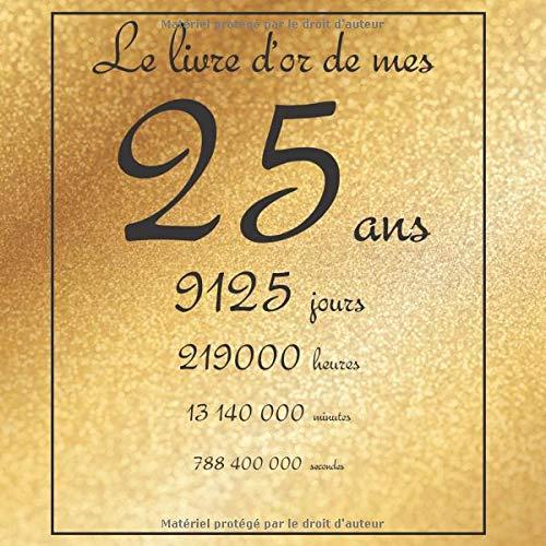 Amazon Fr Le Livre D Or De Mes 25 Ans 9125 Jours Theme Gold Livre A Personnaliser Pour Anniversaire 21x21cm 75 Pages Tigul Arthur Livres