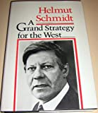 A Grand Strategy for the West : The Anachronism of National Strategies in an Interdependent World, Schmidt, Helmut D., 0300035357