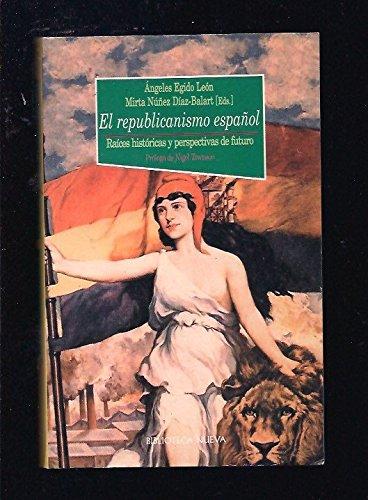 El republicanismo español: Raíces históricas y perspectivas de futuro (Historia Biblioteca Nueva) Ángeles y Núñez Díaz-Balart