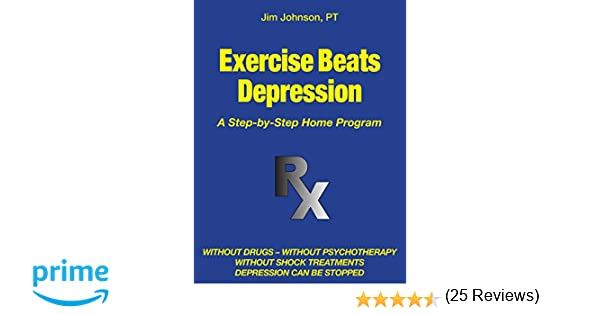 Exercise Beats Depression: Jim Johnson: 9781457540202: Amazon.com ...
