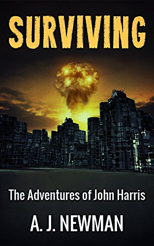 Surviving: Post Apocalyptic Survival fiction (The Adventures of John Harris Book 1) by [Newman, AJ]