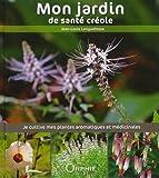 Mon jardin de santé créole : Je cultive mes plantes aromatiques et médicinales