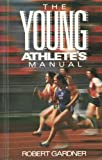 The Young Athlete's Manual, Robert Gardner, 0671493698