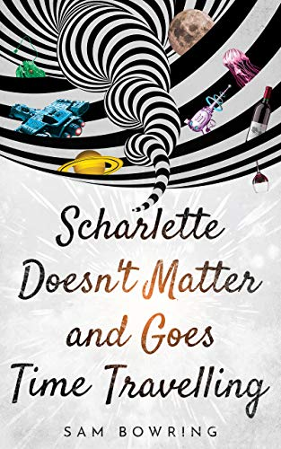 Scharlette Doesn't Matter And Goes Time Travelling by Sam Bowring ebook deal