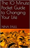 The 10 Minute Pocket Guide to Changing Your Life