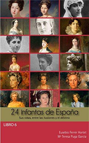 Descargar Libro 24 Infantas De España: Sus Vidas, Entre Las Ilusiones Y El Destino Eusebio Ferrer Hortet