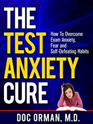 The Test Anxiety Cure: How To Overcome Exam Anxiety, Fear and Self Defeating Habits (Stress Relief) (English Edition)