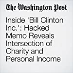 Inside 'Bill Clinton Inc.': Hacked Memo Reveals Intersection of Charity and Personal Income | Rosalind S. Helderman,Tom Hamburger