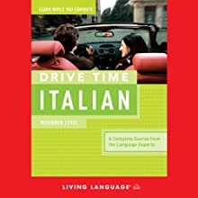 Drive Time Italian: Beginner Level Audiobook by  Living Language Narrated by  Living Language