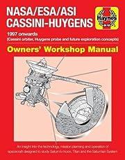 Nasa/Esa/Asi Cassini-Huygens: 1997 Onwards (Cassini Orbiter, Huygens Probe and Future Exploration Concepts) (Owners Workshop Manual)