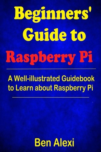 Beginners' Guide to Raspberry Pi: A Well-illustrated Guidebook to Learn about Raspberry Pi PDF