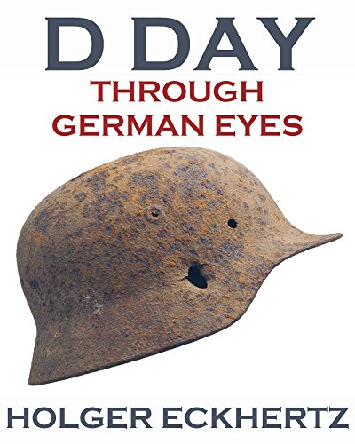 D DAY Through German Eyes - The Hidden Story of June 6th 1944 by Holger Eckhertz cover