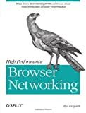 High Performance Browser Networking : What Every Web Developer Should Know about Networking and Web Performance, Grigorik, Ilya, 1449344763