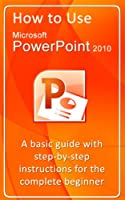How to Use Microsoft PowerPoint 2010 Front Cover