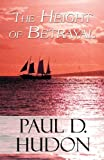 The Height of Betrayal, Paul Hudon, 144897903X