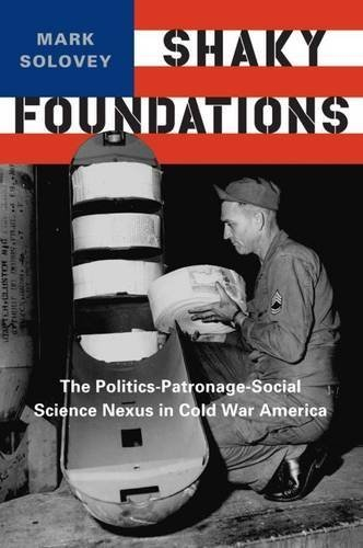 Shaky Foundations: The Politics-Patronage-Social Science Nexus in Cold War America (Studies in Modern Science, Technology, and the Environment) by Solovey, Professor Mark (2015) Paperback