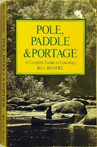 Pole, Paddle & Portage (A Complete Guide To Canoeing)