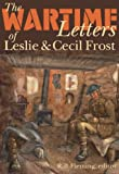 The Wartime Letters of Leslie and Cecil Frost, 1915-1919, , 1554580005