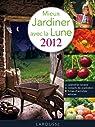 Mieux jardiner avec la lune 2012 par Asseray