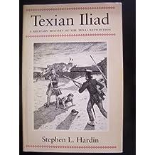 Texian Iliad: A Military History of the Texas Revolution, 1835-1836