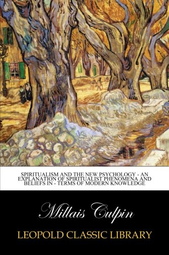 Download Spiritualism and the New Psychology - An Explanation of Spiritualist Phenomena and Beliefs in - Terms of Modern Knowledge ebook