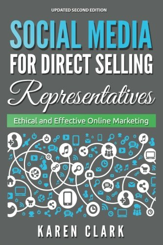 Social Media for Direct Selling Representatives: Ethical and Effective Online Marketing, 2018 Edition (Volume 1)