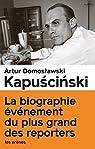 Kapuscinski - Le vrai et le plus que vrai par Domoslawski