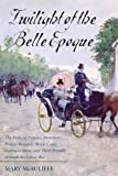 Twilight of the Belle Epoque, Mary McAuliffe, 1442221631