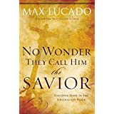 No Wonder They Call Him the Savior -: Discover Hope in the Unlikeliest Place?Upon the Cross (The Bestseller Collection)