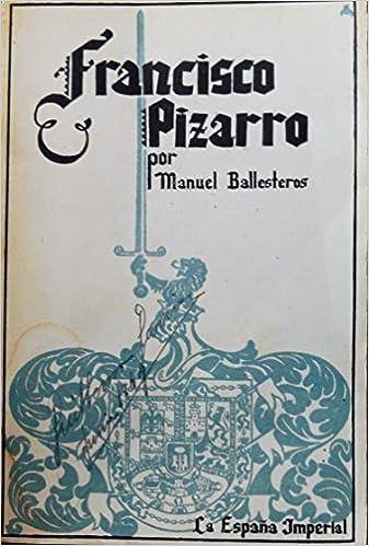 Francisco Pizarro: Amazon.es: Manuel Ballesteros. La españa Imperial, Biblioteca Nueva: Libros