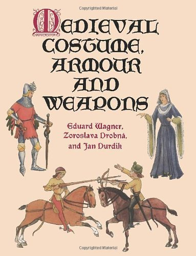 Weapon Costume Xi (Medieval Costume, Armour and Weapons (Dover Fashion and Costumes) by Eduard Wagner)