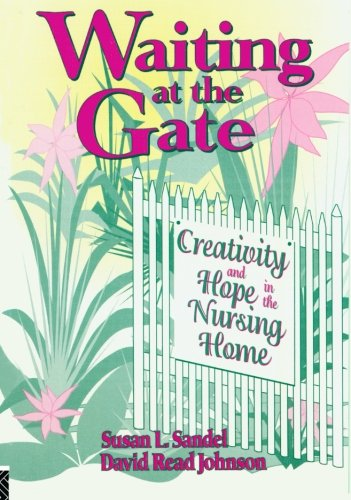 Waiting at the Gate: Creativity and Hope in the Nursing Home (Activities, Adaptation, & Aging Ser.))