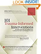 #8: 101 Trauma-Informed Interventions: Activities, Exercises and Assignments to Move the Client and Therapy Forward