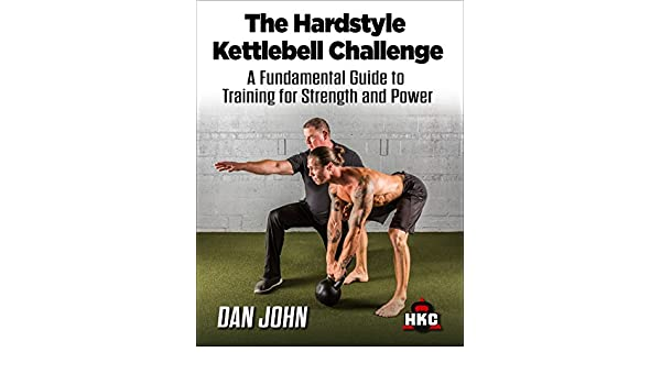 The Hardstyle Kettlebell Challenge: A Fundamental Guide To Training For Strength And Power (English Edition) eBook: Dan John, Mark Fisher, Mary Carol ...