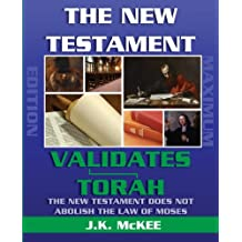 The New Testament Validates Torah MAXIMUM EDITION: The New Testament Does Not Abolish the Law of Moses