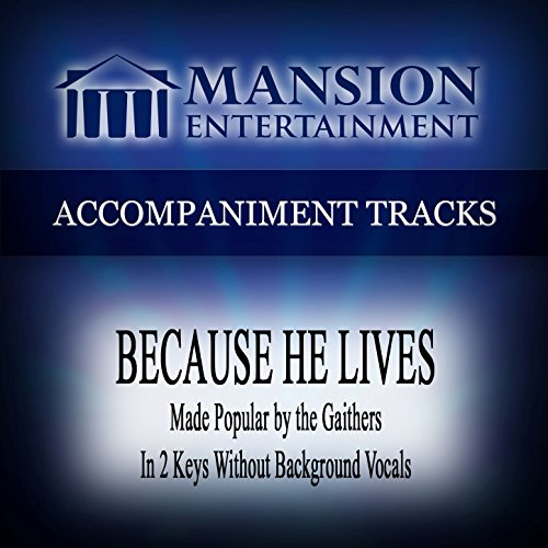 Because He Lives (Made Popular by the Gaithers) [Accompaniment -