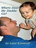 Where Does My Dadda Go?