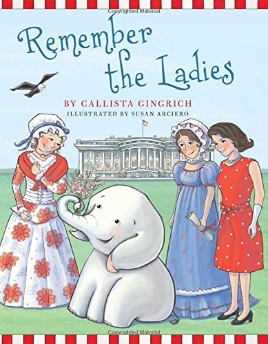 Remember the Ladies (Ellis the Elephant) Hardcover – October 10, 2017 Callista Gingrich Susan Arciero Regnery Kids 1621574806